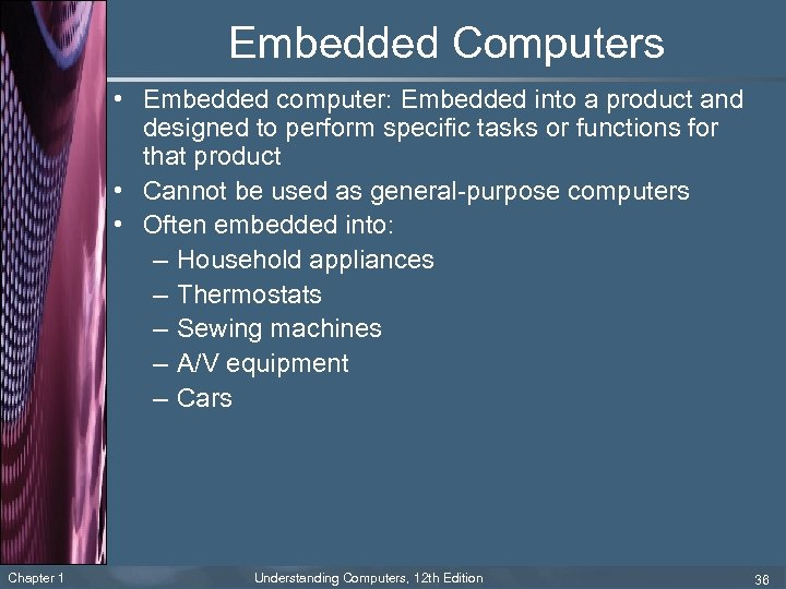 Embedded Computers • Embedded computer: Embedded into a product and designed to perform specific