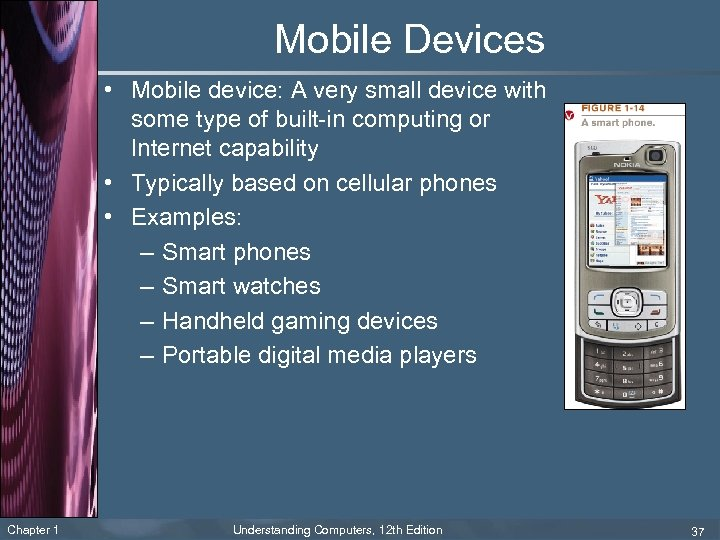 Mobile Devices • Mobile device: A very small device with some type of built-in