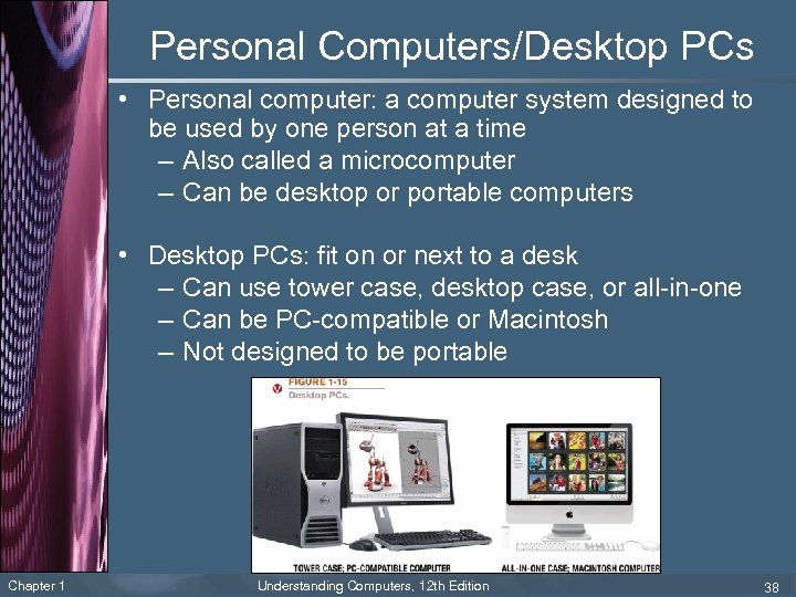 Personal Computers/Desktop PCs • Personal computer: a computer system designed to be used by
