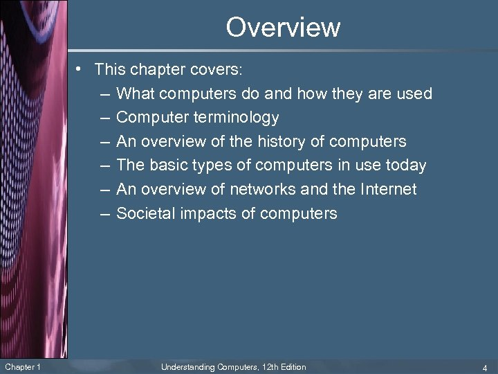 Overview • This chapter covers: – What computers do and how they are used