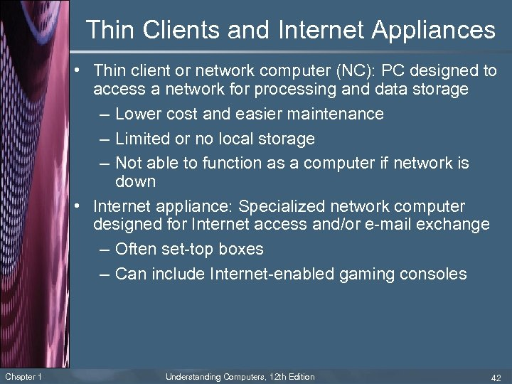Thin Clients and Internet Appliances • Thin client or network computer (NC): PC designed