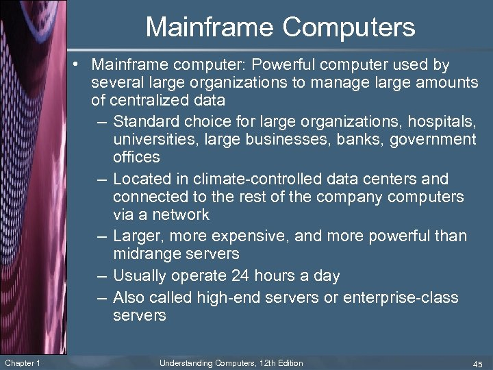 Mainframe Computers • Mainframe computer: Powerful computer used by several large organizations to manage