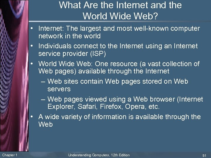 What Are the Internet and the World Wide Web? • Internet: The largest and