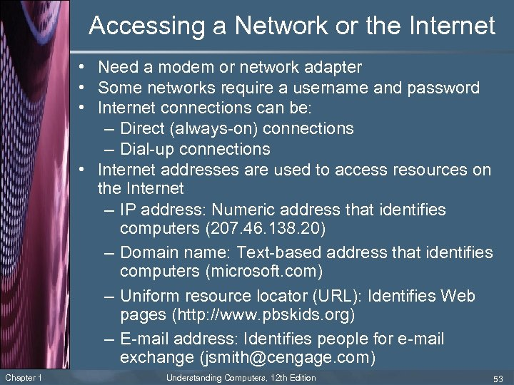 Accessing a Network or the Internet • Need a modem or network adapter •