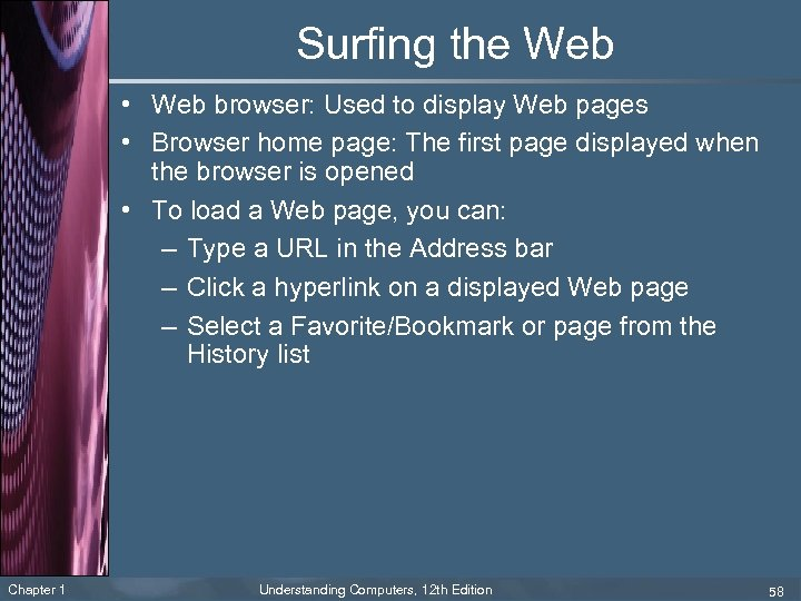 Surfing the Web • Web browser: Used to display Web pages • Browser home