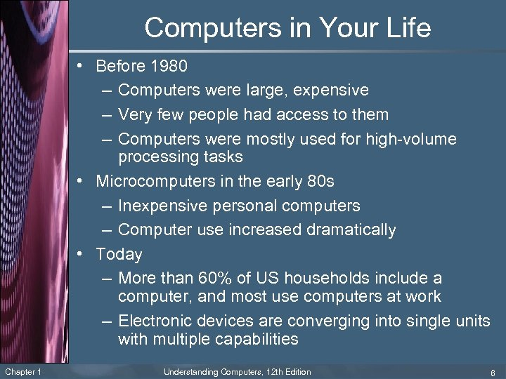 Computers in Your Life • Before 1980 – Computers were large, expensive – Very