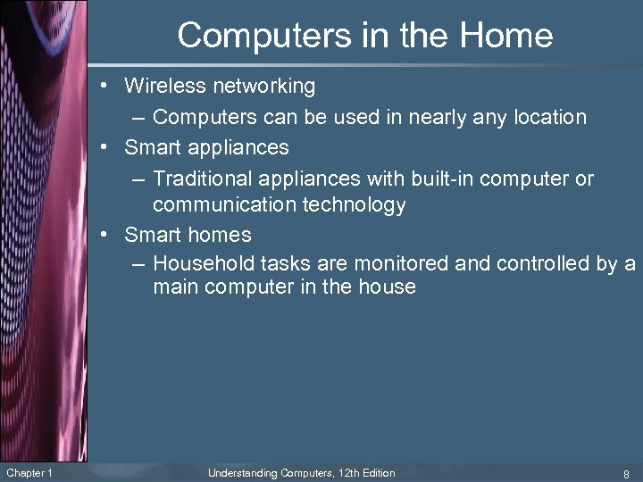 Computers in the Home • Wireless networking – Computers can be used in nearly