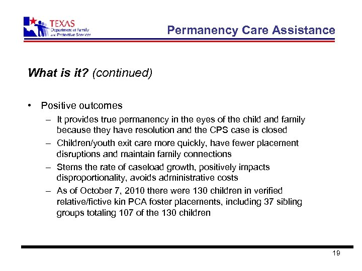Permanency Care Assistance What is it? (continued) • Positive outcomes – It provides true