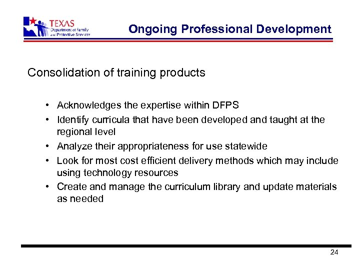Ongoing Professional Development Consolidation of training products • Acknowledges the expertise within DFPS •