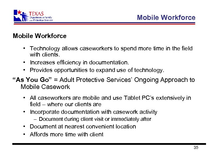 Mobile Workforce • Technology allows caseworkers to spend more time in the field with
