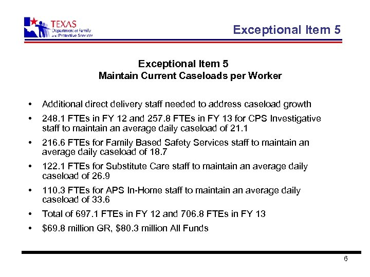 Exceptional Item 5 Maintain Current Caseloads per Worker • Additional direct delivery staff needed