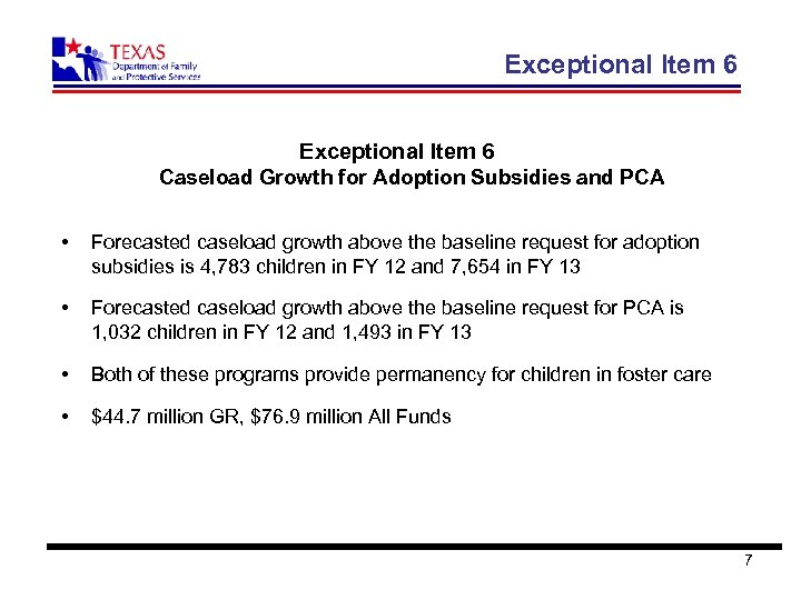 Exceptional Item 6 Caseload Growth for Adoption Subsidies and PCA • Forecasted caseload growth