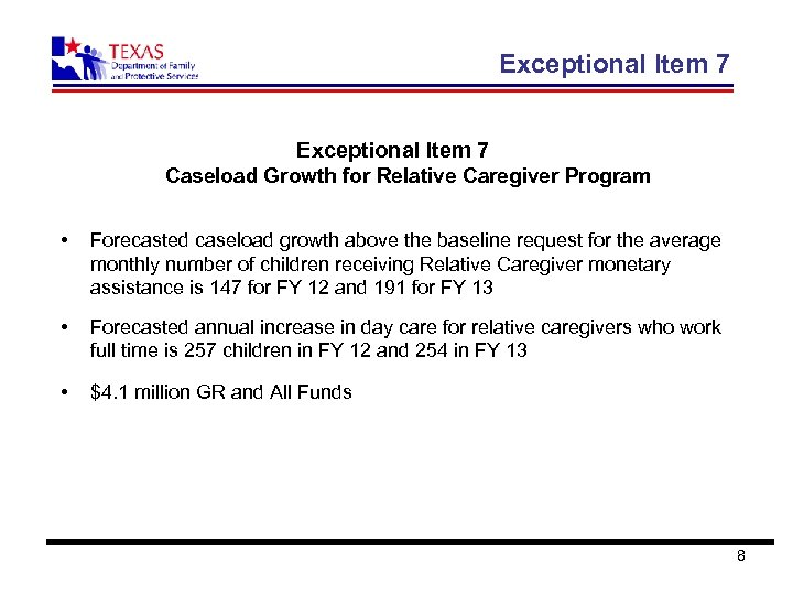 Exceptional Item 7 Caseload Growth for Relative Caregiver Program • Forecasted caseload growth above