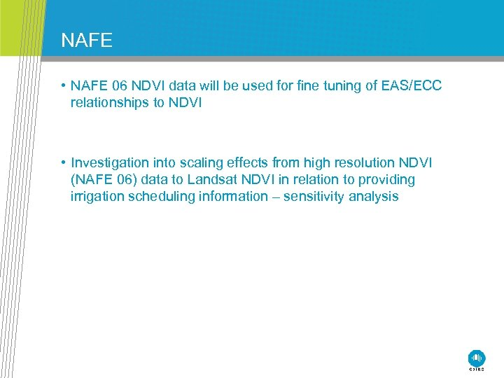 NAFE • NAFE 06 NDVI data will be used for fine tuning of EAS/ECC