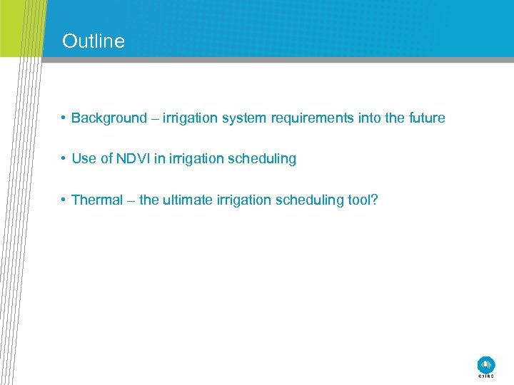 Outline • Background – irrigation system requirements into the future • Use of NDVI