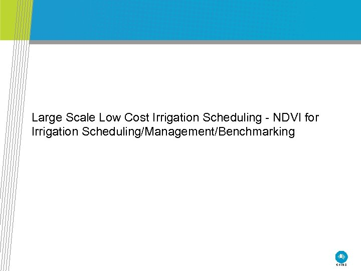 Large Scale Low Cost Irrigation Scheduling - NDVI for Irrigation Scheduling/Management/Benchmarking