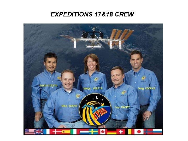 EXPEDITIONS 17&18 CREW Koichi KC 5 ZTA, Sandy, KE 5 FYE Mike, KE 5