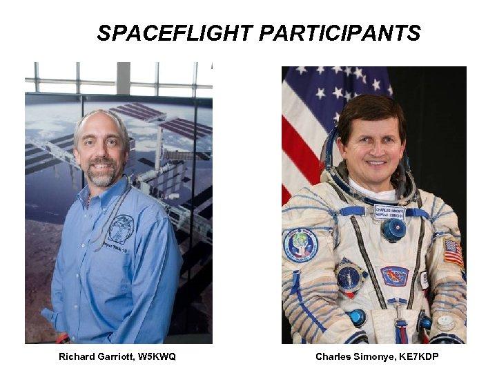 SPACEFLIGHT PARTICIPANTS Richard Garriott, W 5 KWQ Charles Simonye, KE 7 KDP