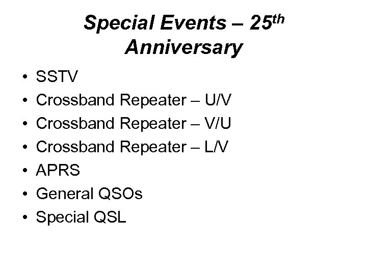 Special Events – 25 th Anniversary • • SSTV Crossband Repeater – U/V Crossband