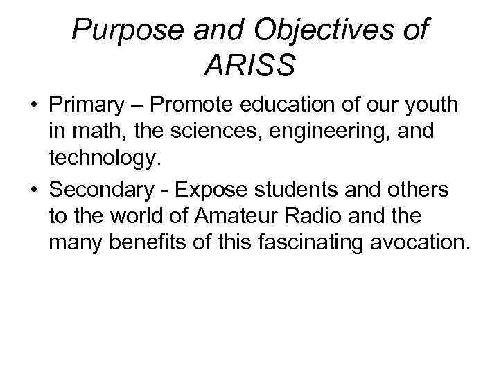 Purpose and Objectives of ARISS • Primary – Promote education of our youth in
