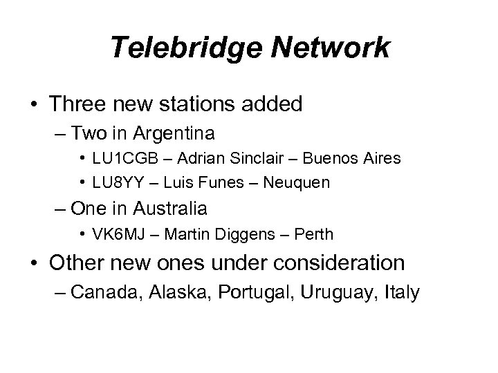 Telebridge Network • Three new stations added – Two in Argentina • LU 1