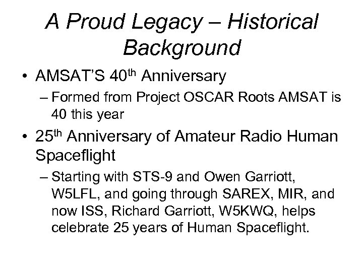 A Proud Legacy – Historical Background • AMSAT'S 40 th Anniversary – Formed from