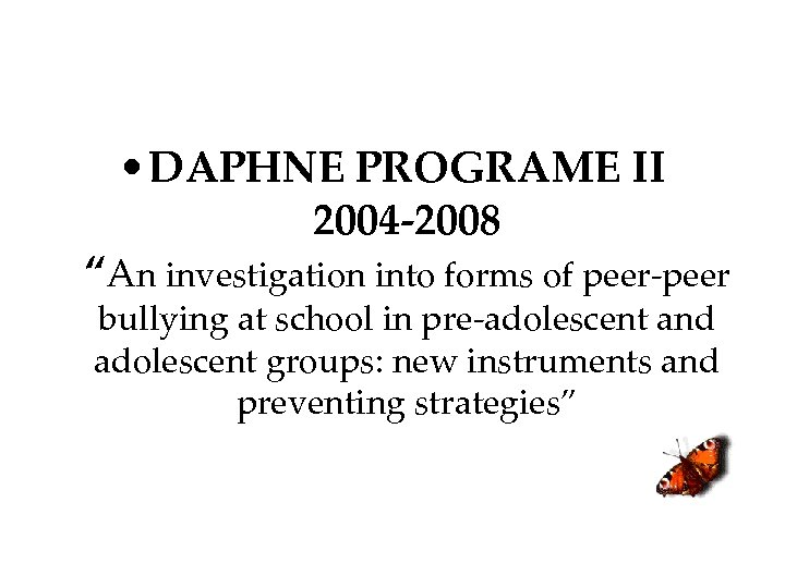 "• DAPHNE PROGRAME II 2004 -2008 ""An investigation into forms of peer-peer bullying"