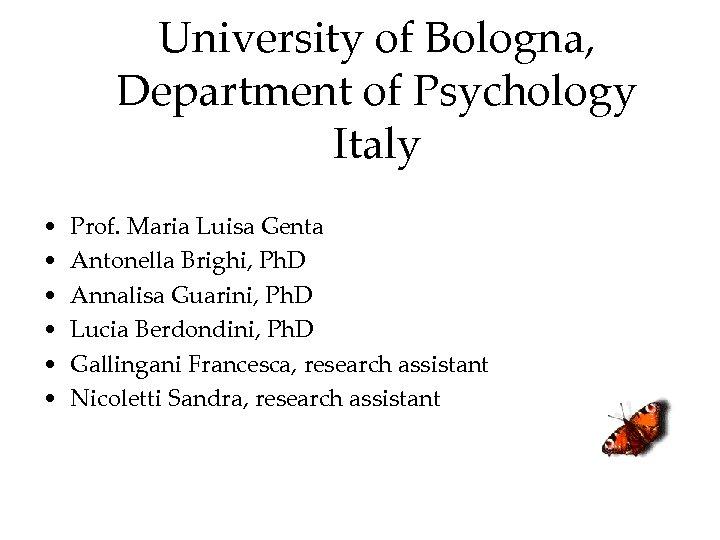 University of Bologna, Department of Psychology Italy • • • Prof. Maria Luisa Genta