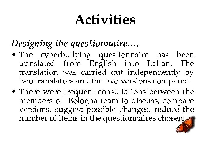 Activities Designing the questionnaire…. • The cyberbullying questionnaire has been translated from English into
