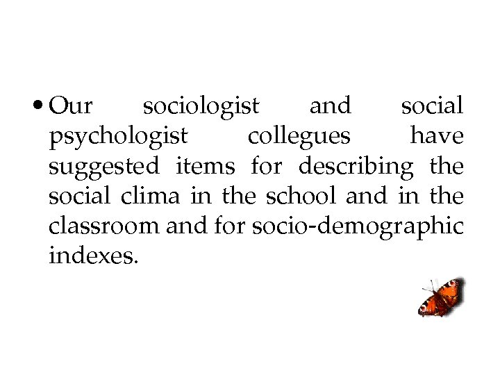 • Our sociologist and social psychologist collegues have suggested items for describing the