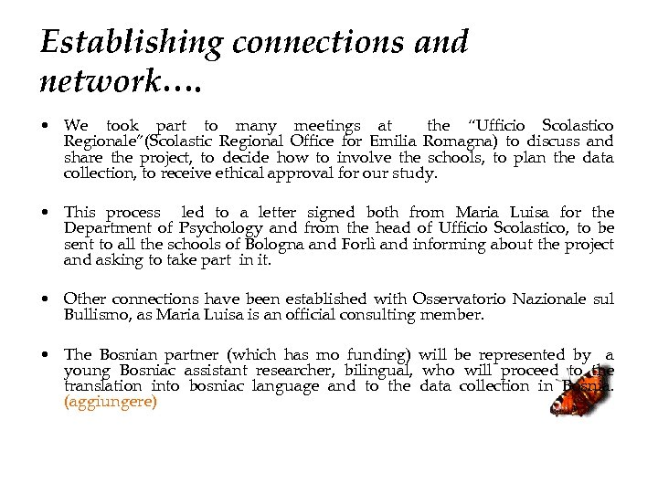 "Establishing connections and network…. • We took part to many meetings at the ""Ufficio"