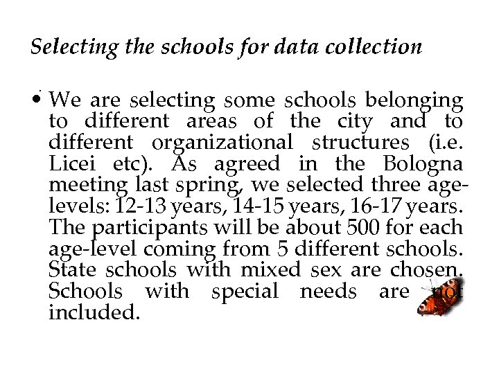 Selecting the schools for data collection. • We are selecting some schools belonging to