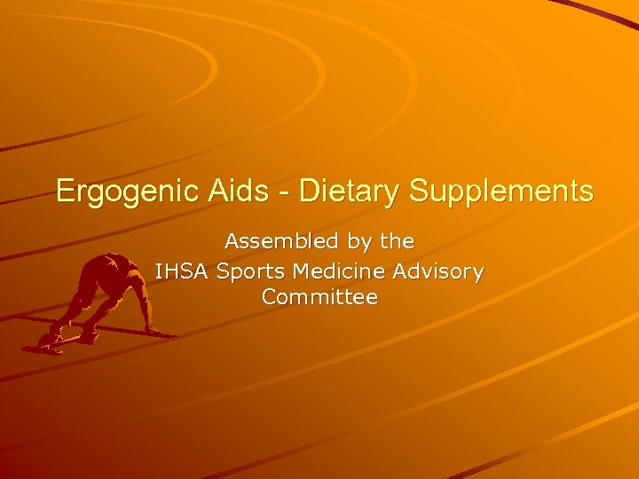 Ergogenic Aids - Dietary Supplements Assembled by the IHSA Sports Medicine Advisory Committee