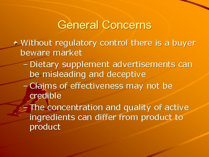 General Concerns Without regulatory control there is a buyer beware market – Dietary supplement