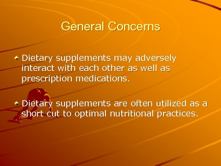 General Concerns Dietary supplements may adversely interact with each other as well as prescription