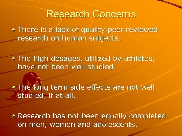 Research Concerns There is a lack of quality peer reviewed research on human subjects.