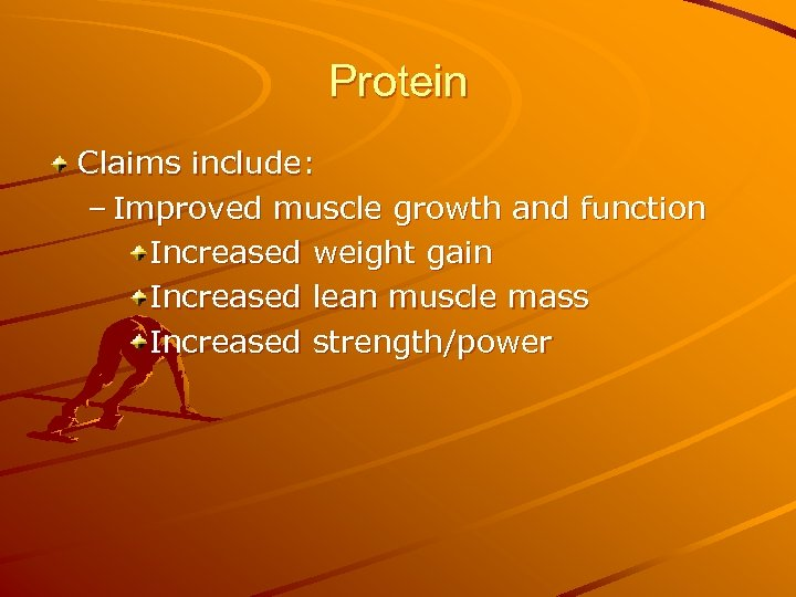 Protein Claims include: – Improved muscle growth and function Increased weight gain Increased lean