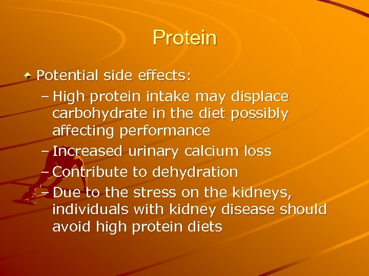 Protein Potential side effects: – High protein intake may displace carbohydrate in the diet