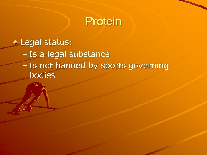 Protein Legal status: – Is a legal substance – Is not banned by sports