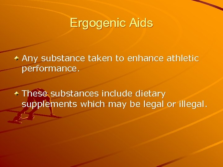 Ergogenic Aids Any substance taken to enhance athletic performance. These substances include dietary supplements