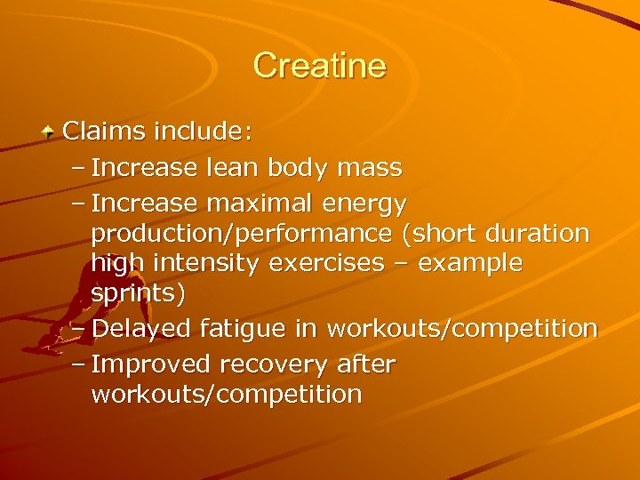 Creatine Claims include: – Increase lean body mass – Increase maximal energy production/performance (short
