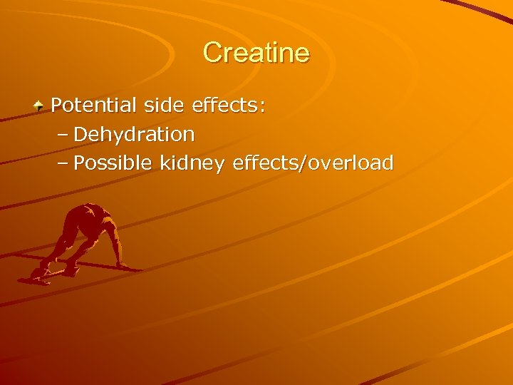 Creatine Potential side effects: – Dehydration – Possible kidney effects/overload