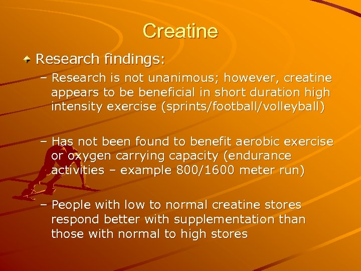 Creatine Research findings: – Research is not unanimous; however, creatine appears to be beneficial