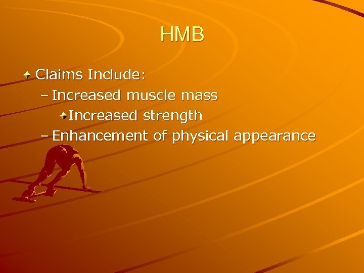 HMB Claims Include: – Increased muscle mass Increased strength – Enhancement of physical appearance