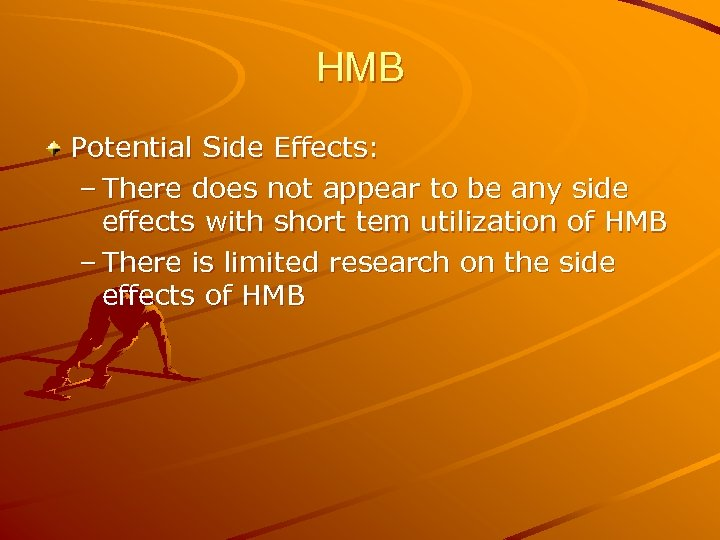 HMB Potential Side Effects: – There does not appear to be any side effects