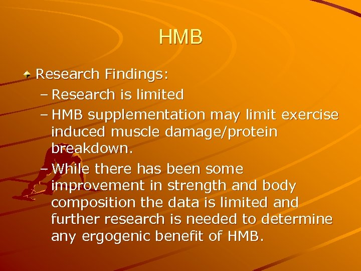 HMB Research Findings: – Research is limited – HMB supplementation may limit exercise induced