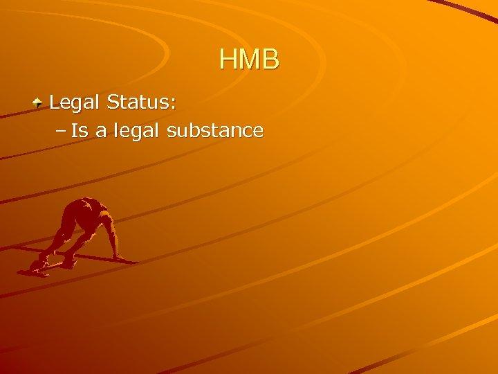 HMB Legal Status: – Is a legal substance