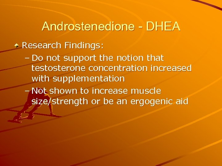 Androstenedione - DHEA Research Findings: – Do not support the notion that testosterone concentration