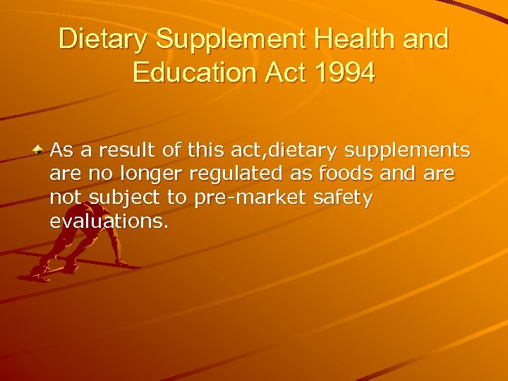 Dietary Supplement Health and Education Act 1994 As a result of this act, dietary