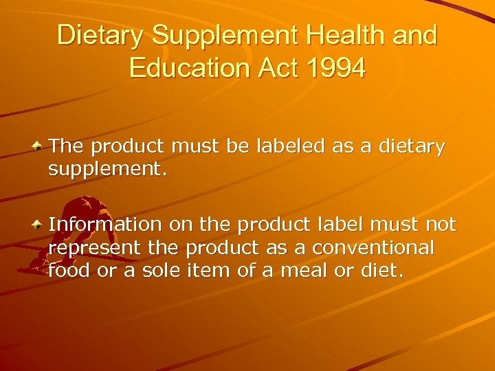 Dietary Supplement Health and Education Act 1994 The product must be labeled as a